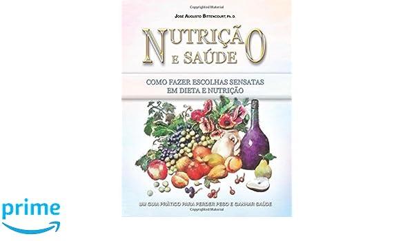 Nutricao e Saude: Como Fazer Escolhas Sensatas em Dieta e Nutricao (Portuguese Edition): Jose Augusto Bittencourt: 9781467991971: Amazon.com: Books