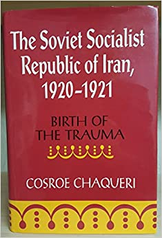 The Soviet Socialist Republic of Iran, 1920-21: Birth of the Trauma (Pitt Series in Russian and East European Studies)