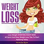 Weight Loss: Lose Weight Starting Now: 40 Quick and Easy Weight Loss Tips to Start Applying Today | Nicholas Bjorn