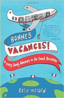 Book Bonnes Vacances: A Crazy Family Adventure in the French Territories