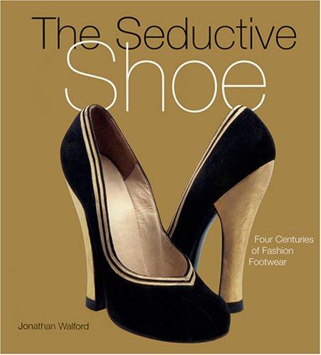 Read Online The Seductive Shoes: Four Centuries of Fashion Footwear PDF