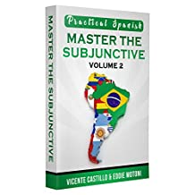 Practical Spanish: Master the Subjunctive (Volume 2) (English Edition)