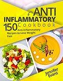Anti-Inflammatory Cookbook: 150 Anti-Inflammatory Recipes to Lose Weight Fast