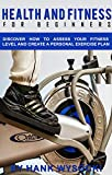 Health and Fitness for Beginners: Discover How to Assess Your Fitness Level and Create a Personal Exercise Plan
