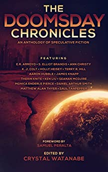 The Doomsday Chronicles (Future Chronicles Book 11) by [Peralta, Samuel, Liu, Ken, McGuire, Seanan, Arroyo, E.R., Christy, Ann, Colt, K. J., Pierce, Monica Enderle, Knapp, James, Heisey, Holly, Saul Tanpepper, S. Elliot Brandis, Terry R. Hill, Aaron Hubble, Therin Knite, Daniel Arthur Smith, Matthew Alan Thyer]
