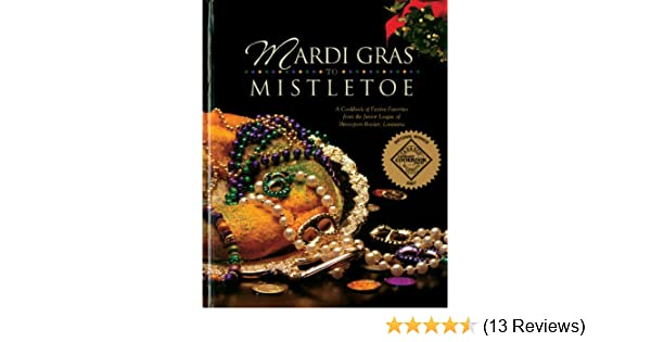 Mardi Gras To Mistletoe A Cookbook Of Frestive Favorites From The Junior League Of Shreveport Bossier Junior League Of Shreveport Bossier Inc