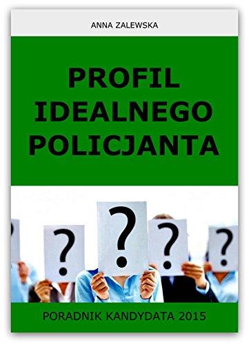 Profil idealnego Policjanta: Poradnik kandydata 2015