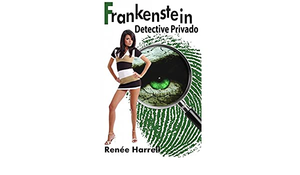 Amazon.com: Frankenstein, Detective Privado (Spanish Edition) eBook: Renee Harrell, Daniel Arturo Martin Rivera: Kindle Store