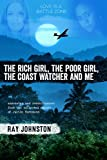 The Rich Girl, The Poor Girl, The Coastwatcher And Me: Anecdotes And Reminiscences From The Collected Papers of Justin Bornmann