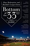Bottom of the 33rd: Hope, Redemption, and Baseball's Longest Game by Dan Barry (2012-03-27)