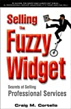 Selling the Fuzzy Widget, Craig M. Cortello, 0978990005