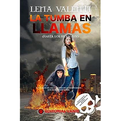 LA TUMBA EN LLAMAS: Hasta los Huesos IV (Spanish Edition)