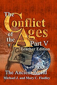 The Conflict of the Ages Teacher Edition V The Ancient World by [Findley, Michael J.]