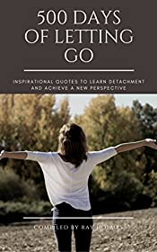 Letting Go: 500 Days of Letting Go : Inspirational quotes to learn detachment and achieve a new perspective