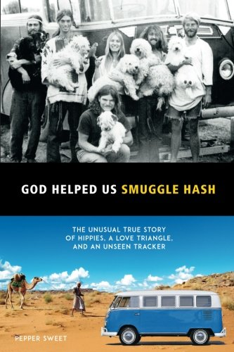 God Helped Us Smuggle Hash: An unusual true story of hippies in the 1960s and the unorthodox love story that complicated it