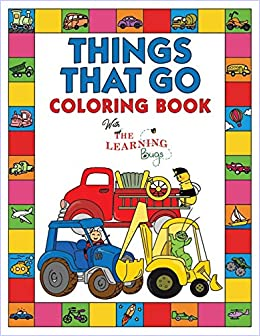 Things That Go Coloring Book with The Learning Bugs: Fun Childrens Coloring Book for Toddlers & Kids Ages 3-8 with 50 Pages to Color & Learn About Cars, Trucks, Tractors, Trains, Planes & More