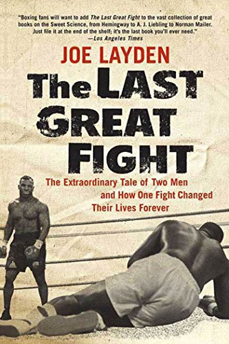 The Last Great Fight: The Extraordinary Tale of Two Men and How One Fight Changed Their Lives - And 1 2 Tysons