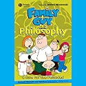Family Guy and Philosophy: A Cure for the Petarded Audiobook by J. Jeremy Wisnewski Narrated by Bill DeWees