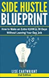 img - for Side Hustle Blueprint (2nd Edition): How to Make an Extra $1000 in 30 Days Without Leaving Your Day Job! book / textbook / text book