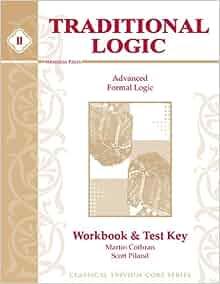 Traditional Logic II, Workbook & Test Key: Martin Cothran