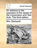 An Address to the Opposers of the Repeal of the Corporation and Test Acts The, Barbauld, 1170708218
