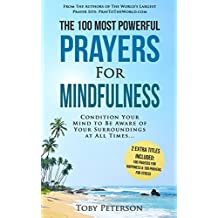 Prayer | The 100 Most Powerful Prayers for Mindfulness | 2 Amazing Bonus Books to Pray for Happiness & Stress: Condition Your Mind to Be Aware of Your Surroundings at All Times