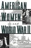American Women and World War II, Doris L. Weatherford, 0816020388