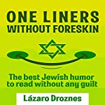 One Liners Without Foreskin: The Best Jewish Humor to Read Without Any Guilt | Lázaro Droznes