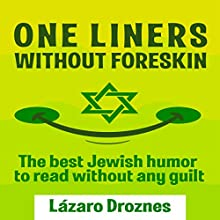 One Liners Without Foreskin: The Best Jewish Humor to Read Without Any Guilt Audiobook by Lázaro Droznes Narrated by Ted Gitzke