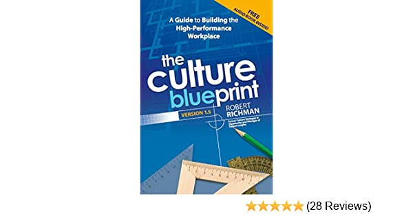 The culture blueprint a guide to building the high performance the culture blueprint a guide to building the high performance workplace robert richman dave logan forward beth kirlin 9780692274774 amazon malvernweather Image collections