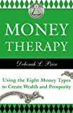 Money Therapy: Using the Eight Money Types to Create Wealth and Prosperity