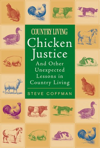 Chicken Justice: And Other Unexpected Lessons in Country Living pdf epub