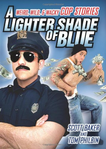 A Lighter Shade Of Blue: Weird, Wild, And Wacky Cop Stories