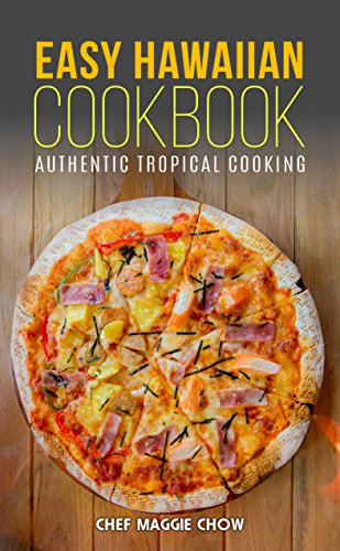 Easy Hawaiian Cookbook: Authentic Tropical Cooking (Hawaiian Cookbook, Hawaiian Recipes, Hawaiian Cooking, Tropical Cooking, Tropical Recipes, Tropical Cookbook Book 1) by [Maggie Chow, Chef]