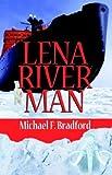 Lena River Man, Michael F. Bradford, 1413411703