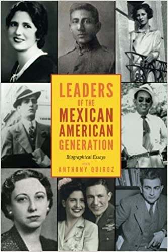 leaders of the mexican american generation biographical essays  leaders of the mexican american generation biographical essays anthony quiroz arnoldo de leon 9781607325253 com books