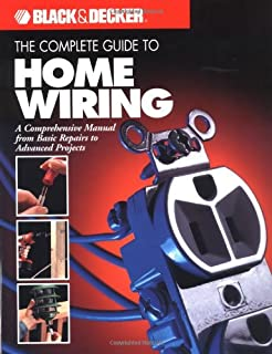 The Black & Decker Complete Guide to Home Wiring: Including ...