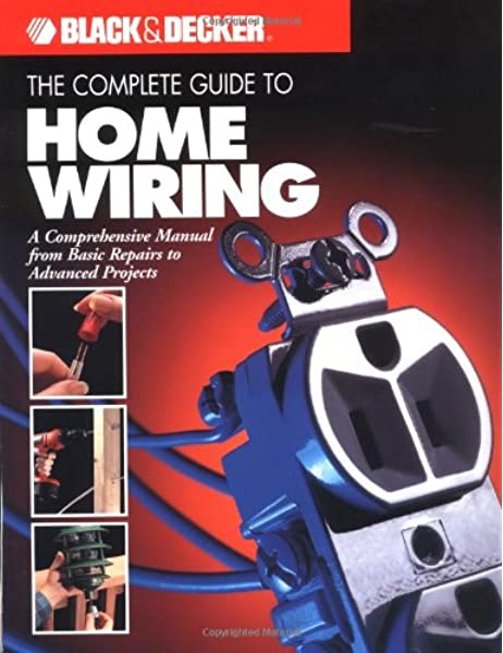 The Complete Guide to Home Wiring: A Comprehensive Manual, from Basic  Repairs to Advanced Projects (Black & Decker Home Improvement Library; U.S.  edition): Black & Decker, international, The Editors of Creative Publishing:   Advanced Home Wiring Diagrams      Amazon