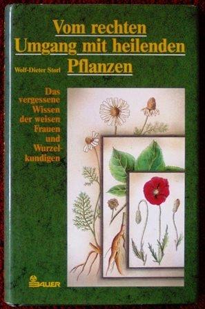 Vom rechten Umgang mit heilenden Pflanzen. Das vergessene Wissen der weisen Frauen und Wurzelkundigen