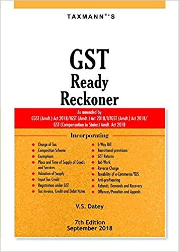 GST Ready Reckoner-As Amended by CGST (Amdt.) Act 2018/IGST (Amdt.) Act 2018/UTGST (Amdt.) Act 2018/GST (Compensation to States) Amdt. Act 2018 (7th Edition,September 2018)