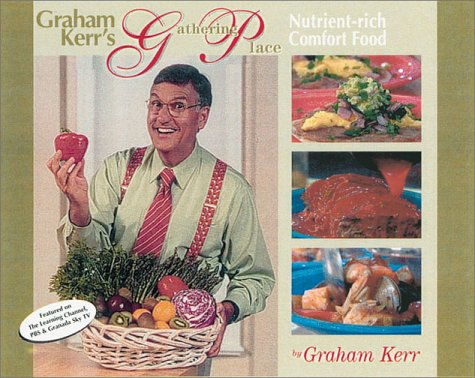 Graham Kerr's Gathering Place: Featuring Nutrint-Rich
