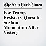 For Trump Resisters, Quest to Sustain Momentum After Victory | Kate Zernike