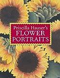 Priscilla Hauser's Flower Portraits, Priscilla Hauser, 1402734646