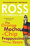 The Orange Mocha-Chip Frappuccino Years (Ross O'carroll Kelly)