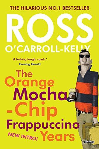 The Orange Mocha-Chip Frappuccino Years (Ross O'carroll Kelly)