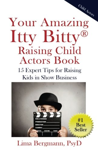 Your Amazing Itty Bitty Raising Child Actors: 15 Expert Tips for Raising Kids in Show Business