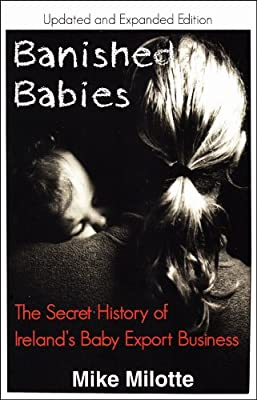 Banished Babies: The Secret History of Ireland's Baby Export Business (Updated and Expanded Edition)