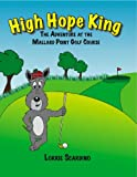 High Hope King: The Adventure at the Mallard Point Golf Course