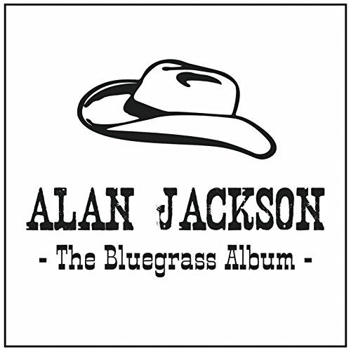 Alan Jackson - Alan Jackson - The Bluegrass Album - Zortam Music