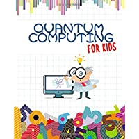 Quantum Computing For Kids: Get Ready for the